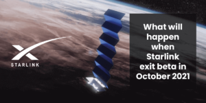 What will happen when Starlink exit beta in October 2021 How it will affect speed and latency