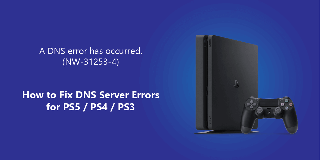 How to fix the DNS server errors on PS4 or PS5 A DNS error has occurred NW-31253-4 NW-31254-5 PS4 DNS Error